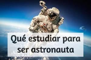 qué estudiar para ser astronauta destacada